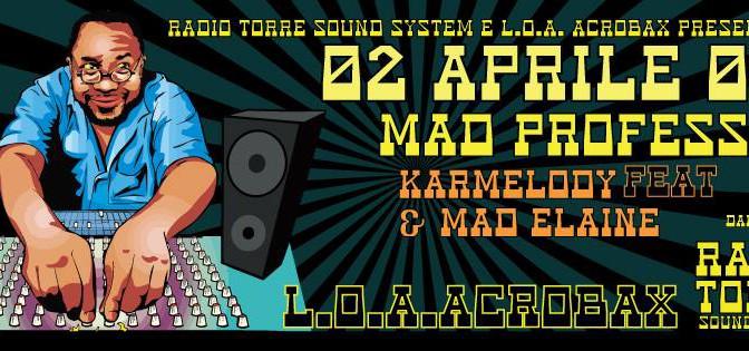 Sabato 2 Aprile //  The madness of dub – Mad Professor e cena a finanziamento #ionondimentico